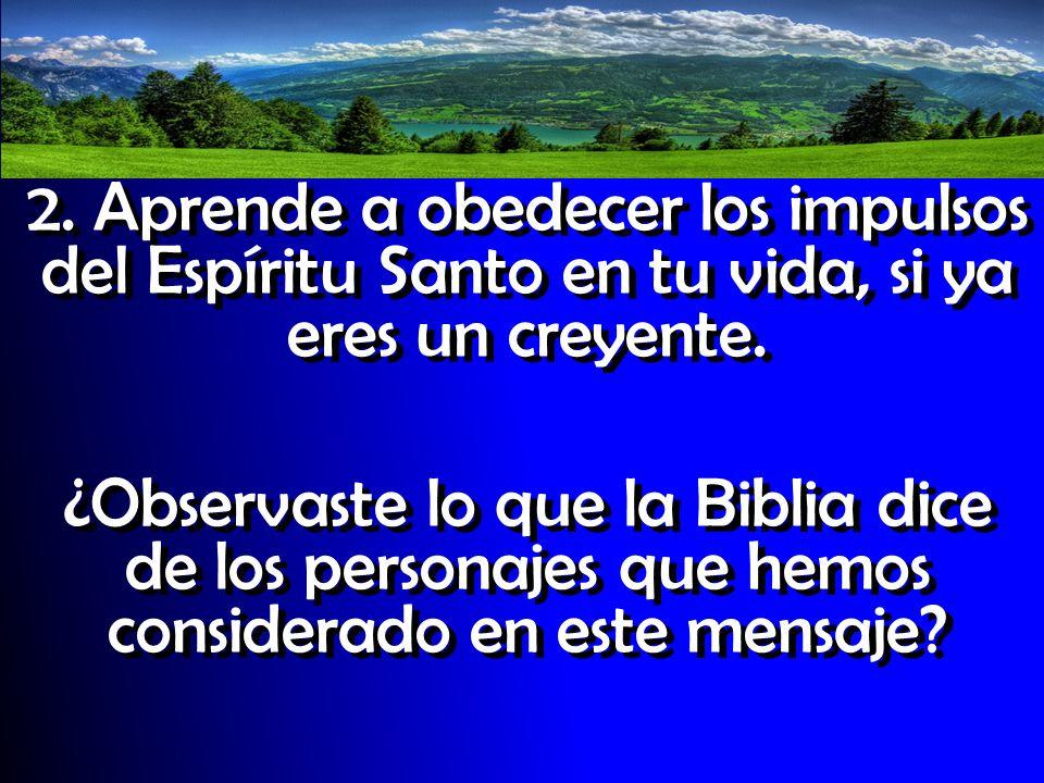 2. Aprende a obedecer los impulsos del Espíritu Santo en tu vida, si ya eres un creyente.