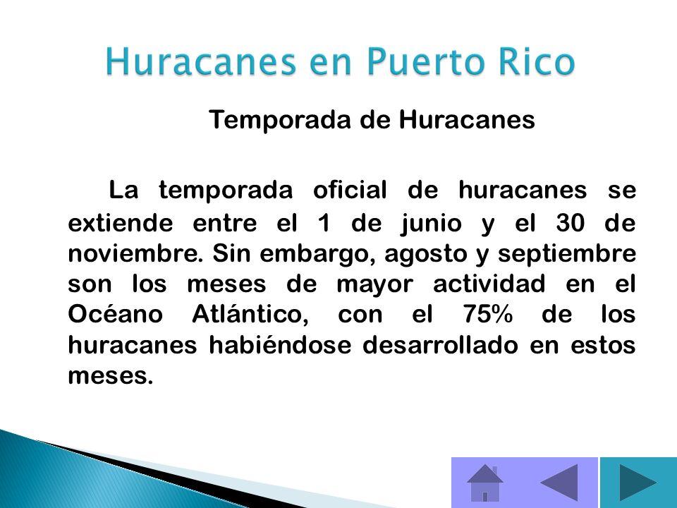 Temporada de Huracanes La temporada oficial de huracanes se extiende entre el 1 de junio y el 30 de noviembre.