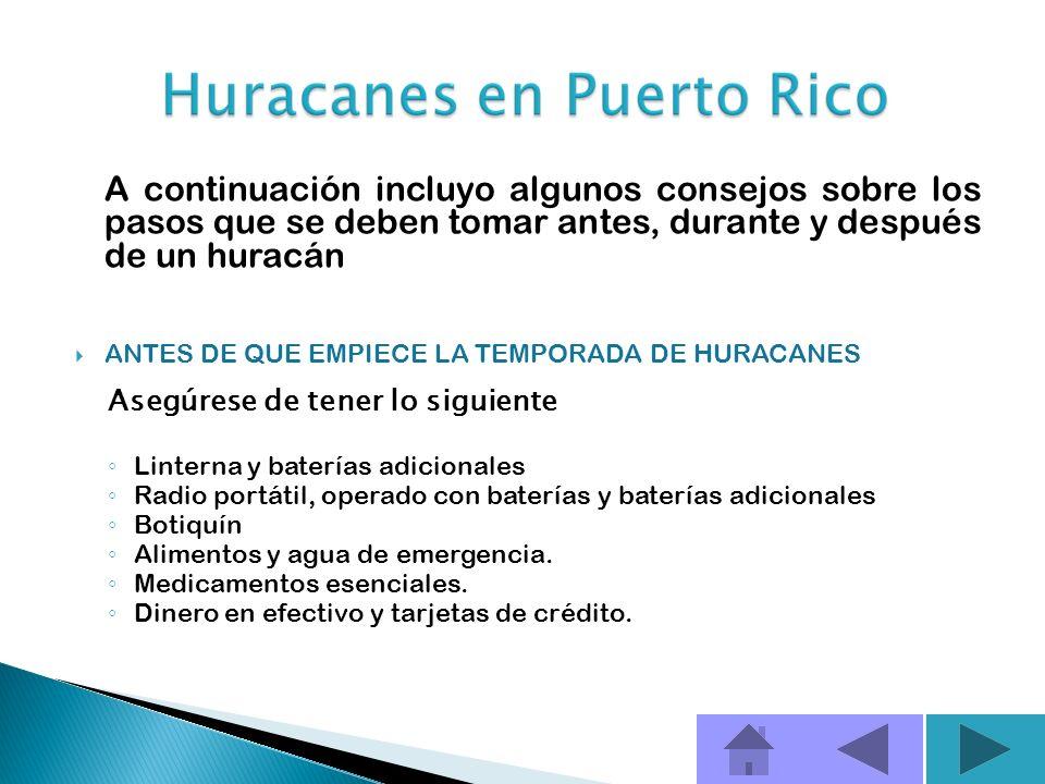 A continuación incluyo algunos consejos sobre los pasos que se deben tomar antes, durante y después de un huracán