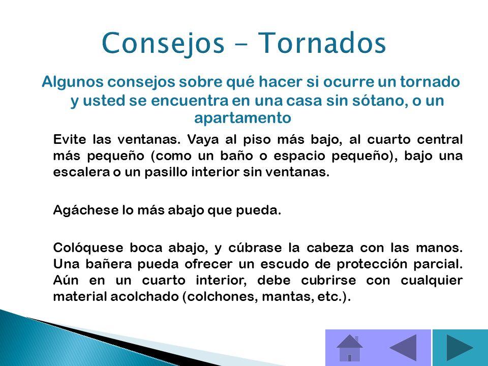 Consejos - Tornados Algunos consejos sobre qué hacer si ocurre un tornado y usted se encuentra en una casa sin sótano, o un apartamento.