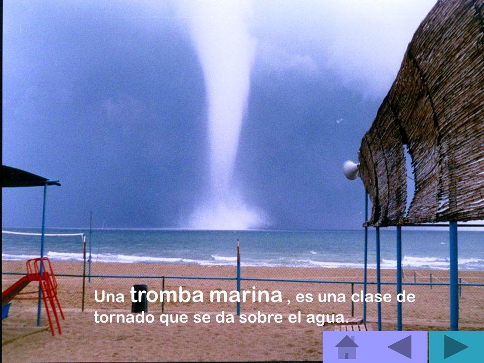Una tromba marina , es una clase de tornado que se da sobre el agua.