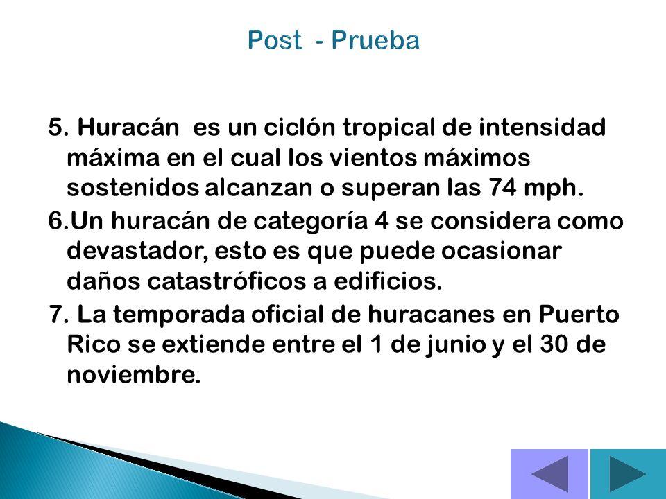 Post - Prueba 5. Huracán es un ciclón tropical de intensidad máxima en el cual los vientos máximos sostenidos alcanzan o superan las 74 mph.
