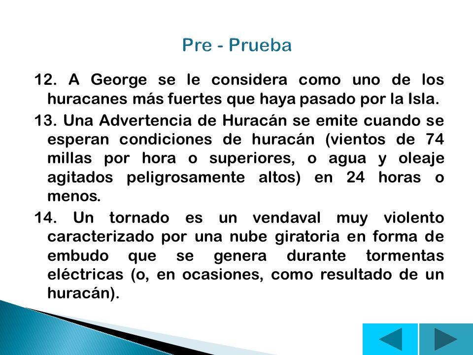 Pre - Prueba 12. A George se le considera como uno de los huracanes más fuertes que haya pasado por la Isla.