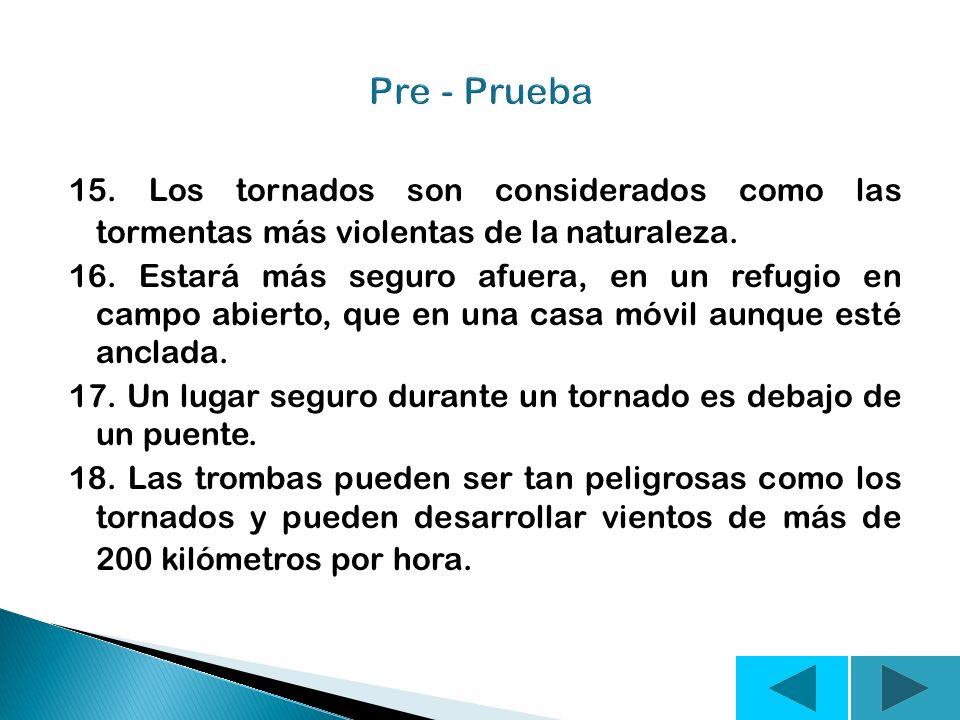 Pre - Prueba 15. Los tornados son considerados como las tormentas más violentas de la naturaleza.