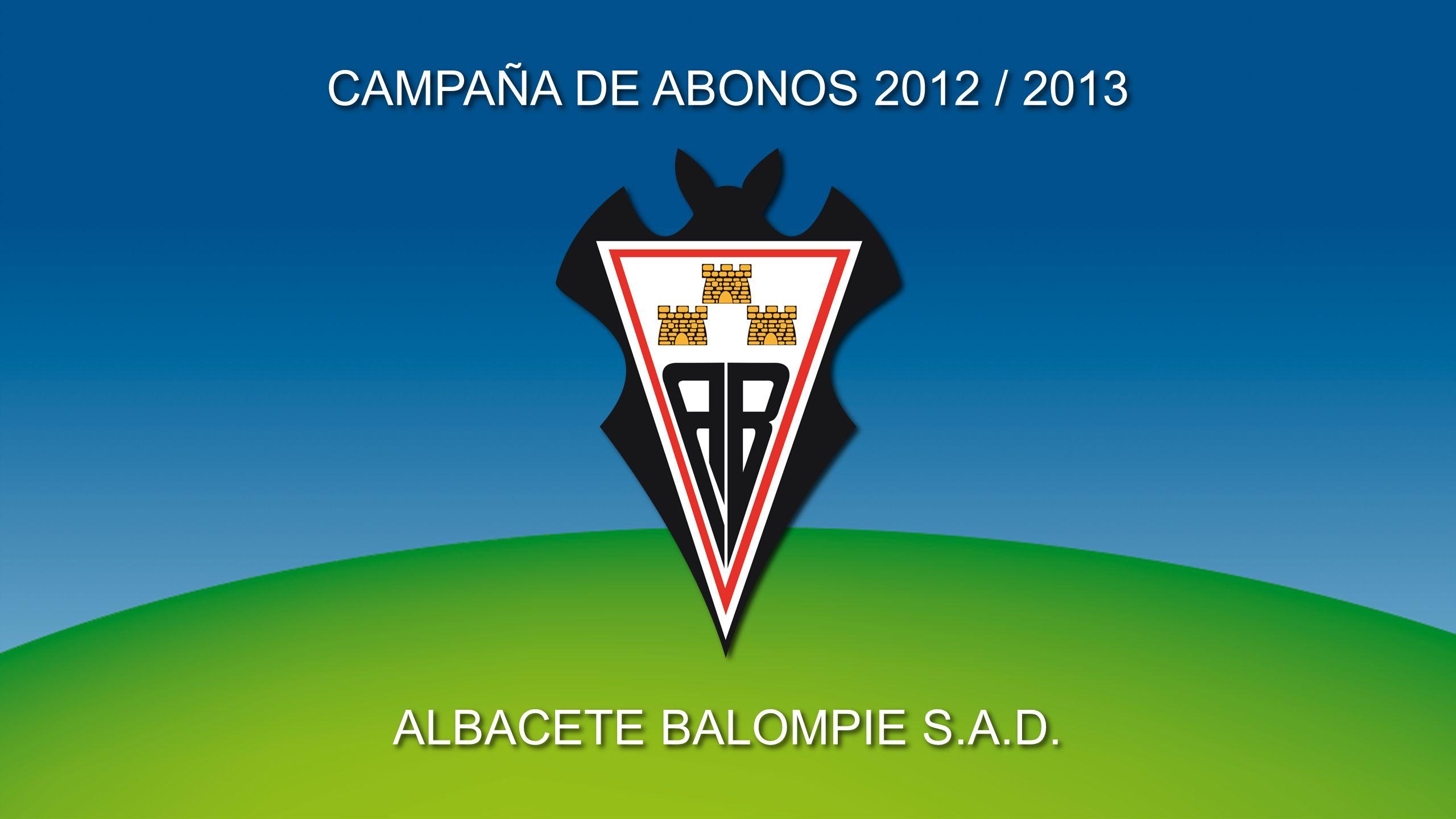CAMPAÑA DE ABONOS 2012 / 2013 ALBACETE BALOMPIE S.A.D.