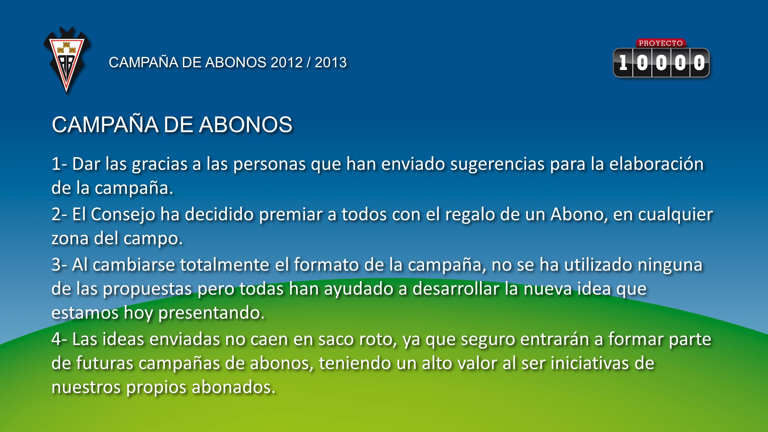 CAMPAÑA DE ABONOS 2012 / 2013 1- Dar las gracias a las personas que han enviado sugerencias para la elaboración de la campaña.