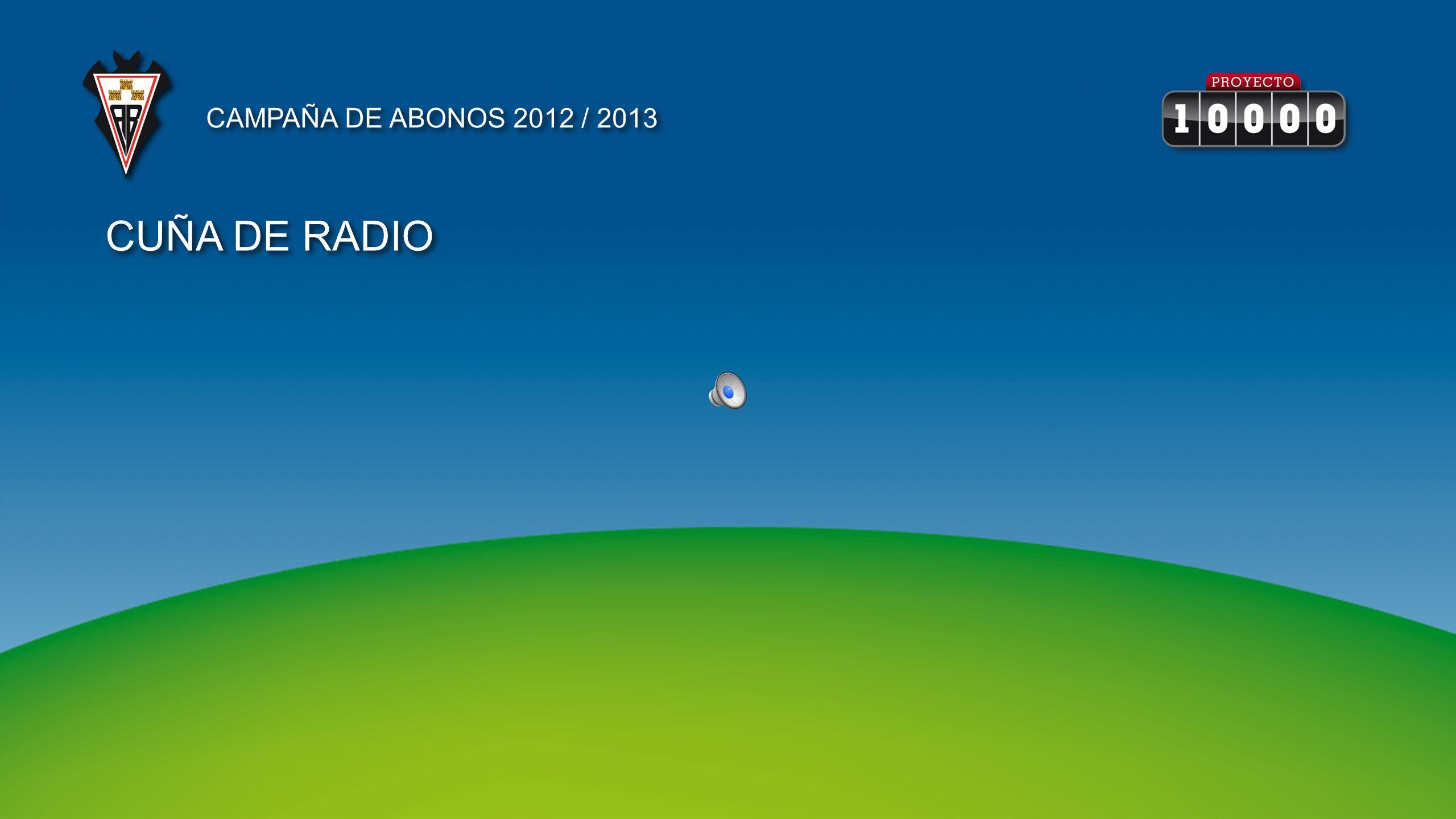 CAMPAÑA DE ABONOS 2012 / 2013 CUÑA DE RADIO