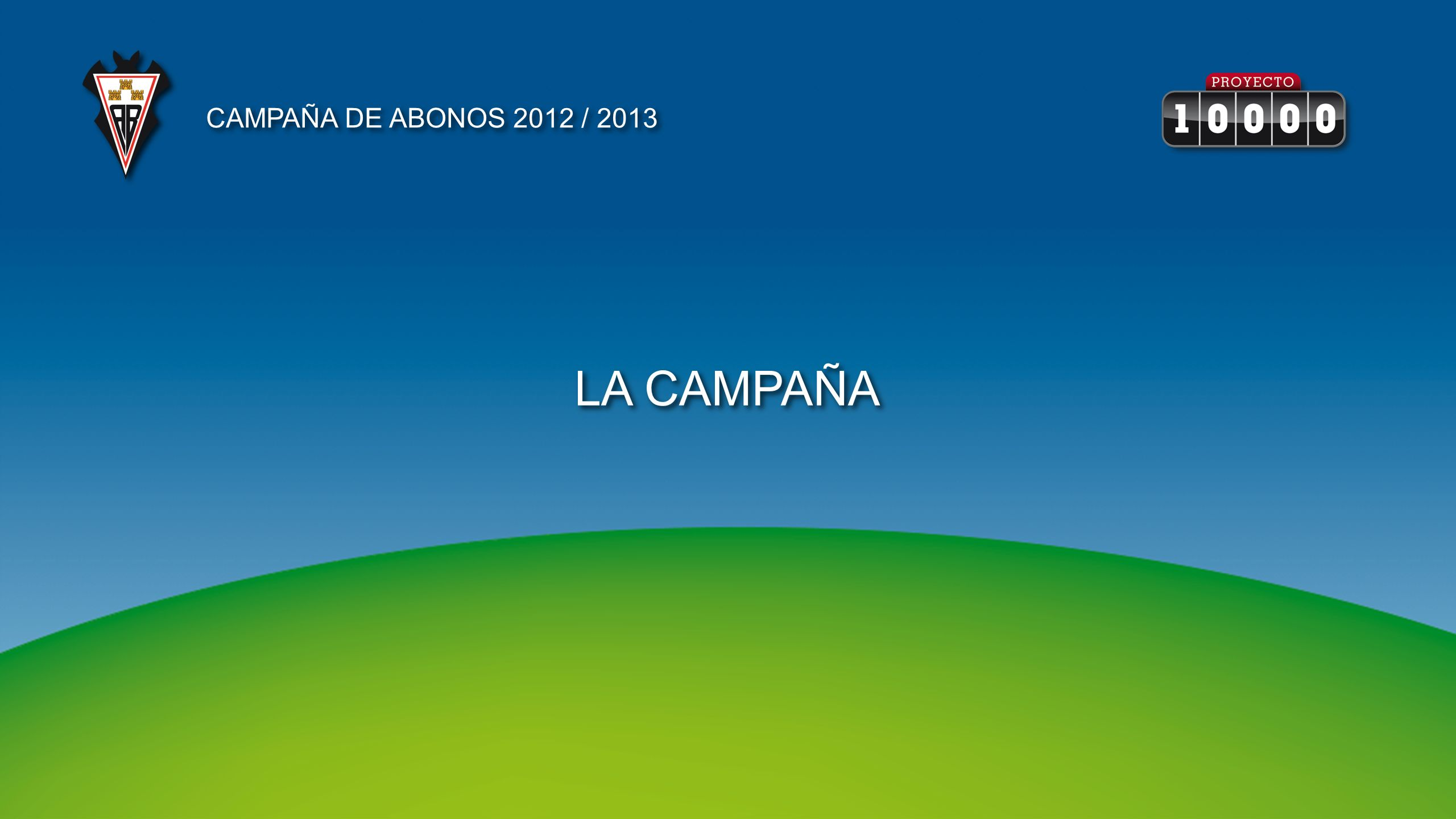 CAMPAÑA DE ABONOS 2012 / 2013 LA CAMPAÑA