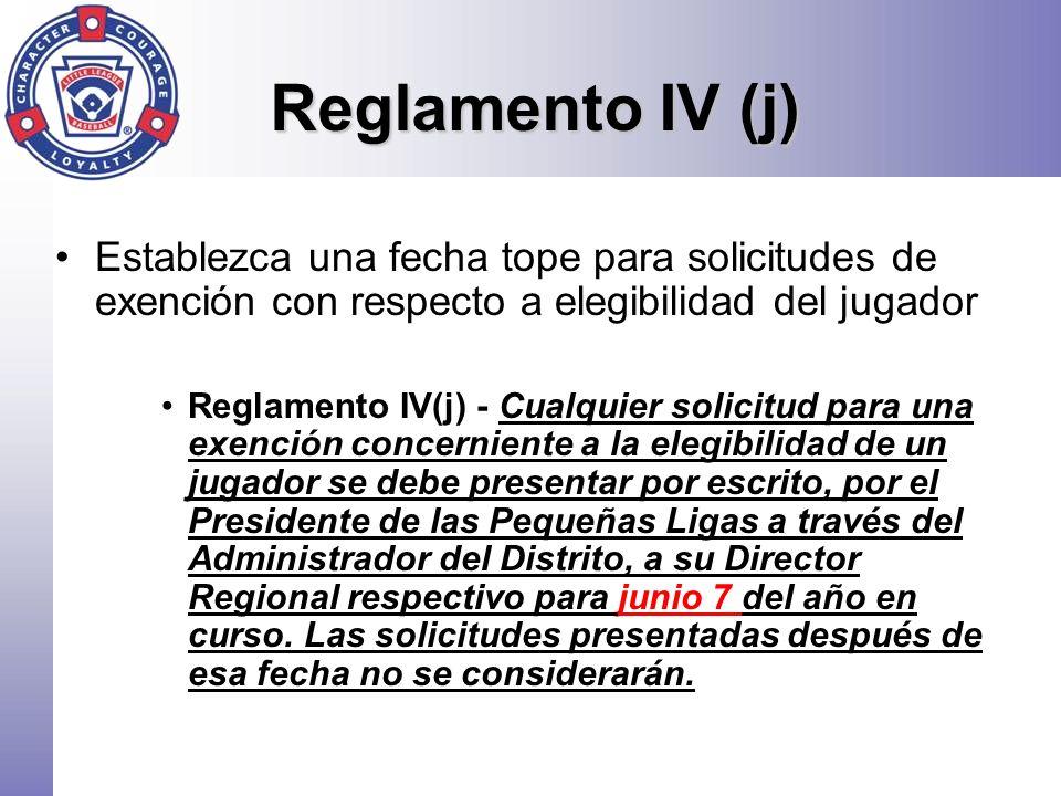 Reglamento IV (j) Establezca una fecha tope para solicitudes de exención con respecto a elegibilidad del jugador.