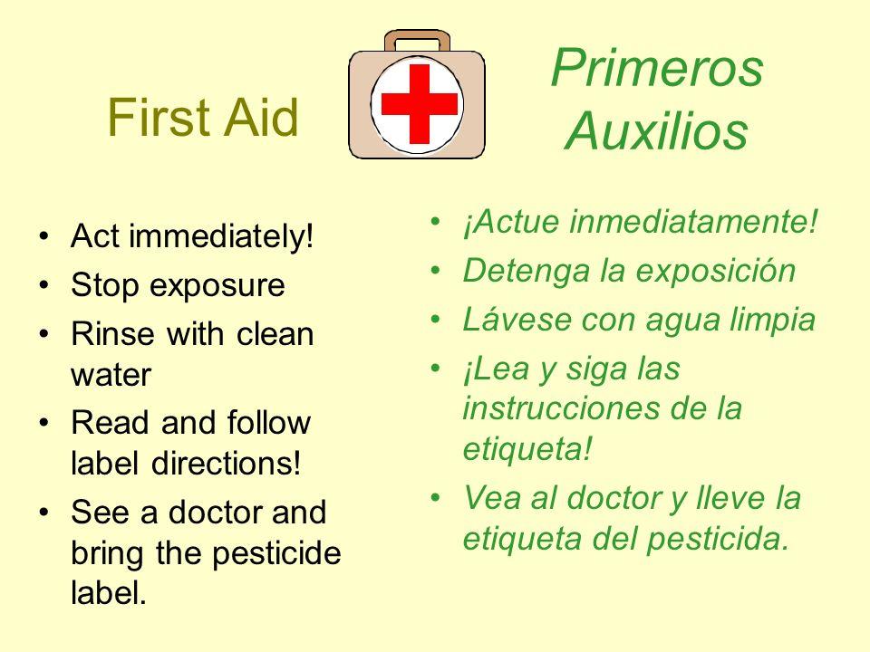 Primeros Auxilios First Aid ¡Actue inmediatamente! Act immediately!