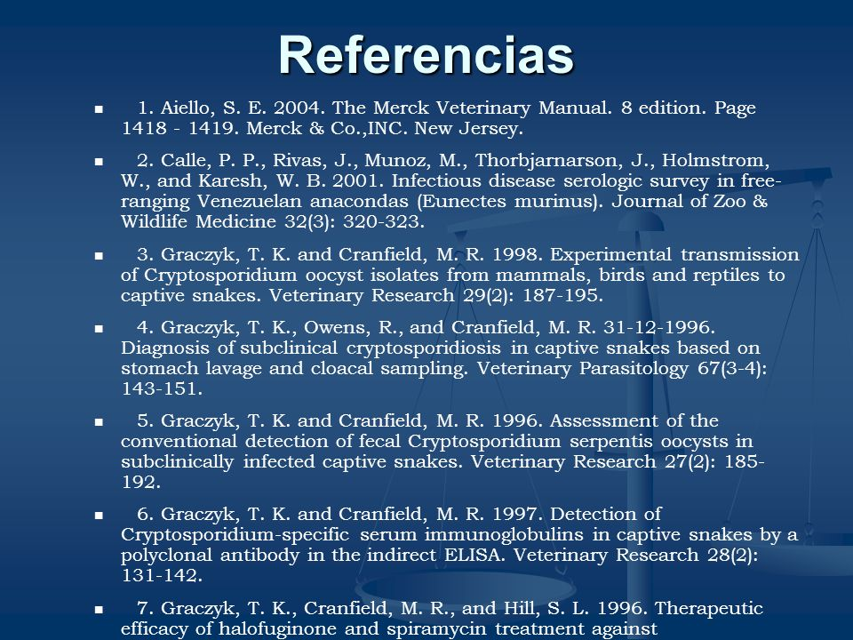 Referencias 1. Aiello, S. E. 2004. The Merck Veterinary Manual. 8 edition. Page 1418 - 1419. Merck & Co.,INC. New Jersey.