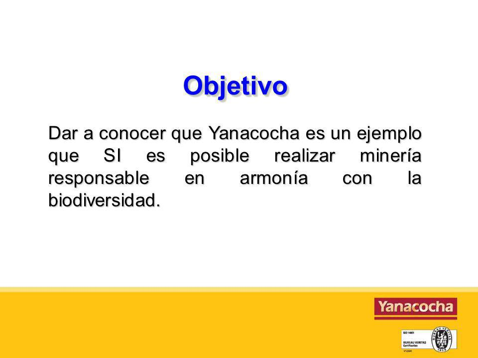 Objetivo Dar a conocer que Yanacocha es un ejemplo que SI es posible realizar minería responsable en armonía con la biodiversidad.