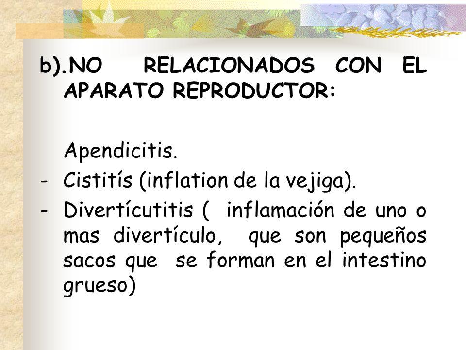 b).NO RELACIONADOS CON EL APARATO REPRODUCTOR: