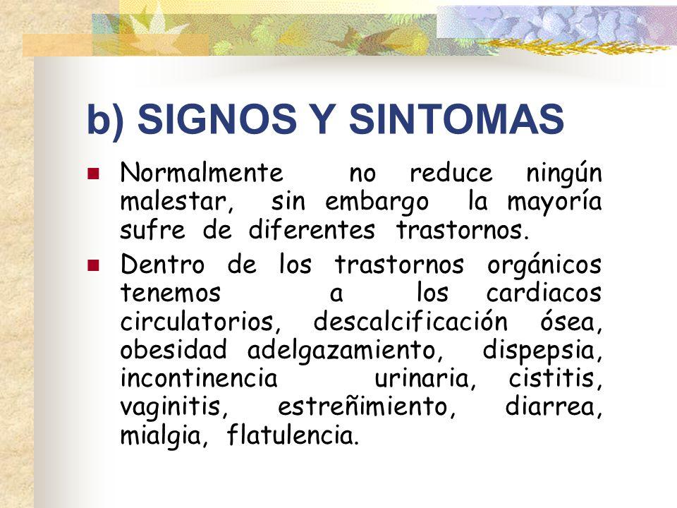 b) SIGNOS Y SINTOMAS Normalmente no reduce ningún malestar, sin embargo la mayoría sufre de diferentes trastornos.