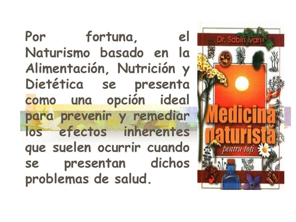 Por fortuna, el Naturismo basado en la Alimentación, Nutrición y Dietética se presenta como una opción ideal para prevenir y remediar los efectos inherentes que suelen ocurrir cuando se presentan dichos problemas de salud.