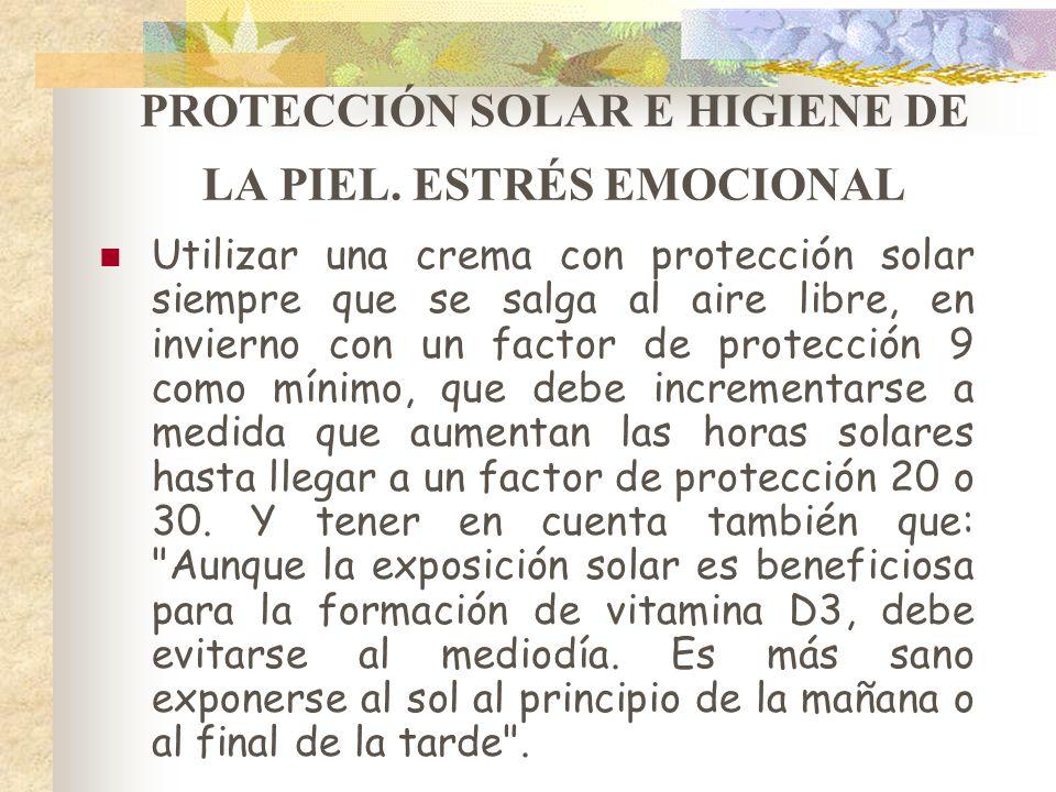 PROTECCIÓN SOLAR E HIGIENE DE LA PIEL. ESTRÉS EMOCIONAL