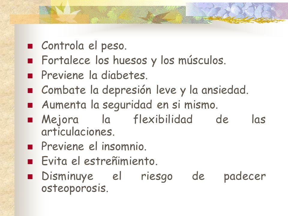 Controla el peso. Fortalece los huesos y los músculos. Previene la diabetes. Combate la depresión leve y la ansiedad.