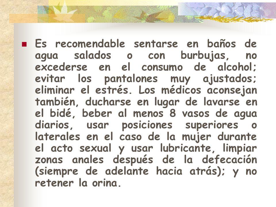 Es recomendable sentarse en baños de agua salados o con burbujas, no excederse en el consumo de alcohol; evitar los pantalones muy ajustados; eliminar el estrés.