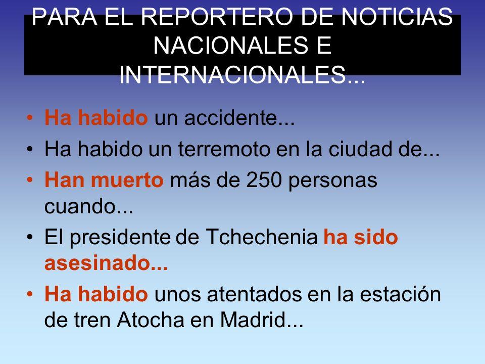 PARA EL REPORTERO DE NOTICIAS NACIONALES E INTERNACIONALES...