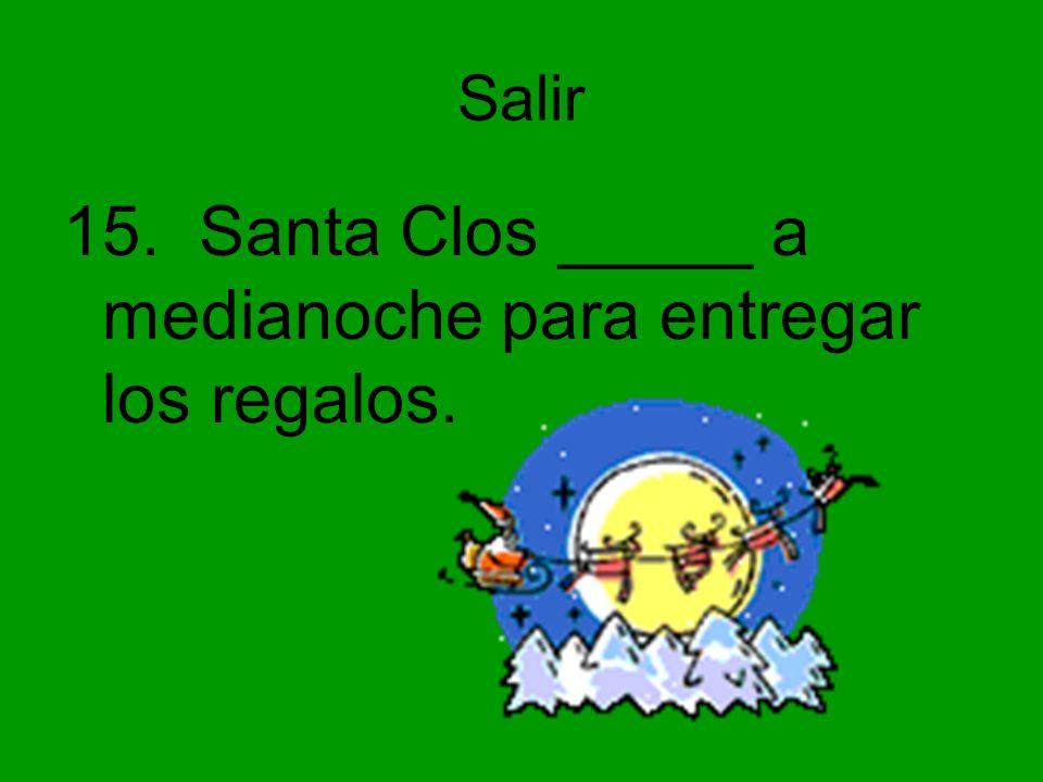 15. Santa Clos _____ a medianoche para entregar los regalos.
