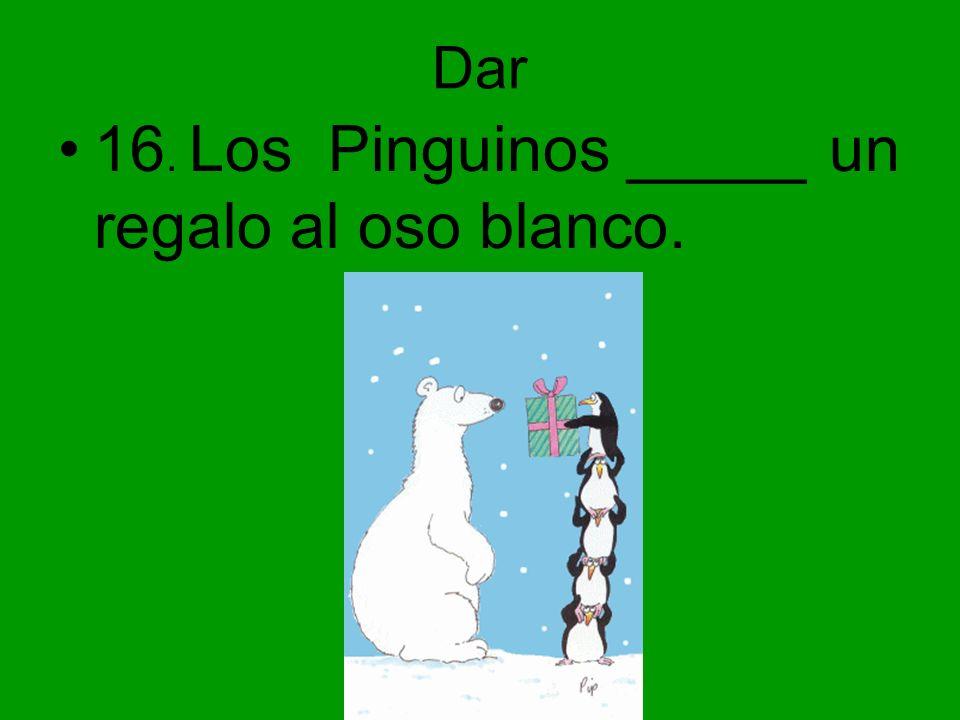 16. Los Pinguinos _____ un regalo al oso blanco.