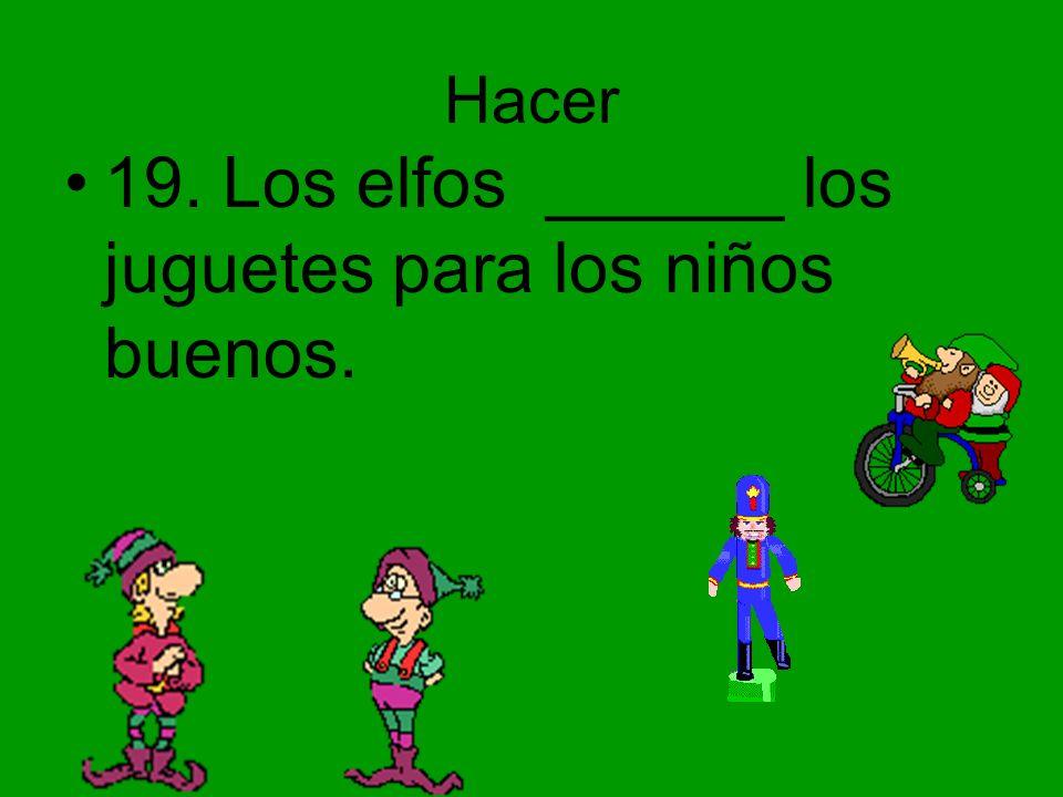 19. Los elfos ______ los juguetes para los niños buenos.