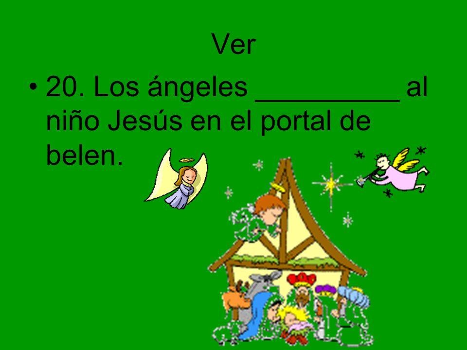 Ver 20. Los ángeles _________ al niño Jesús en el portal de belen.