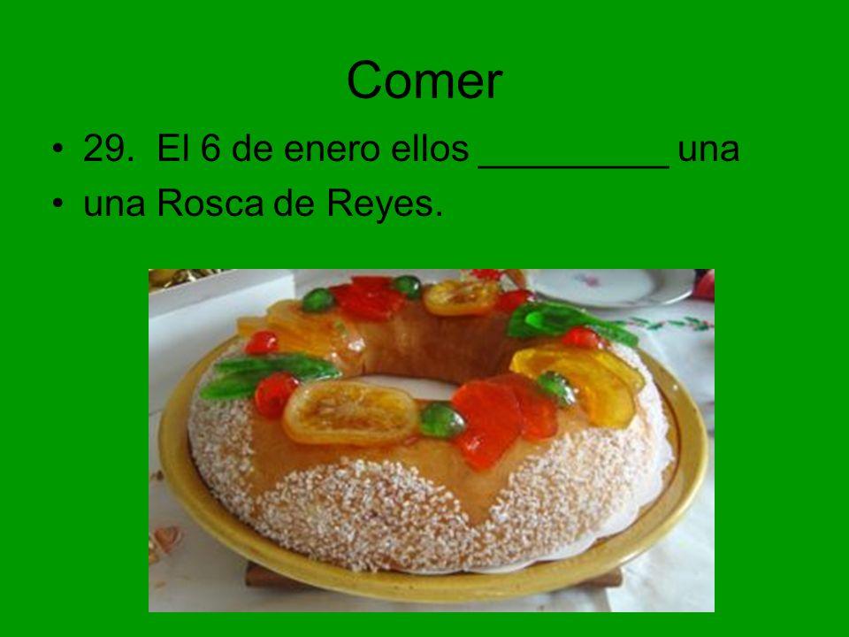 Comer 29. El 6 de enero ellos _________ una una Rosca de Reyes.