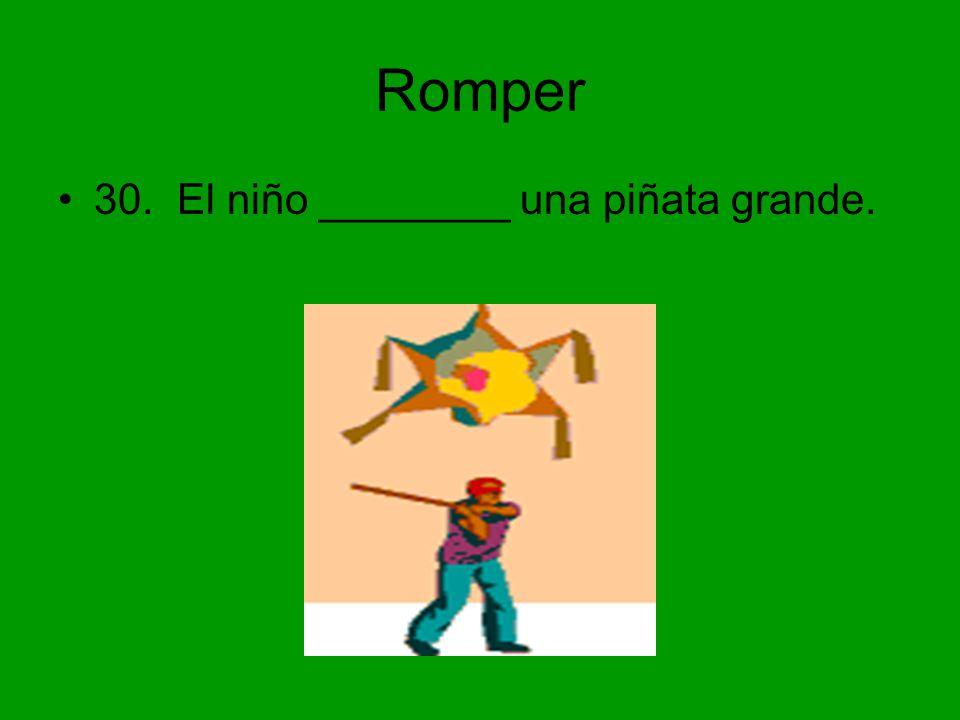 Romper 30. El niño ________ una piñata grande.