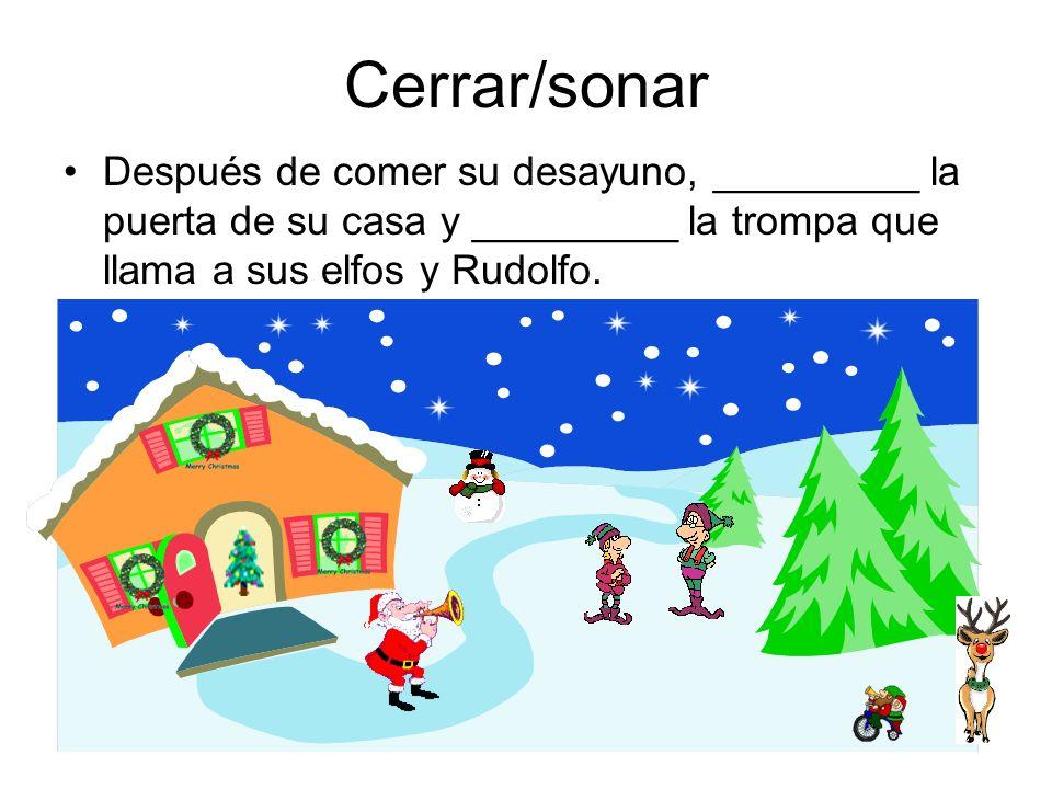 Cerrar/sonar Después de comer su desayuno, _________ la puerta de su casa y _________ la trompa que llama a sus elfos y Rudolfo.