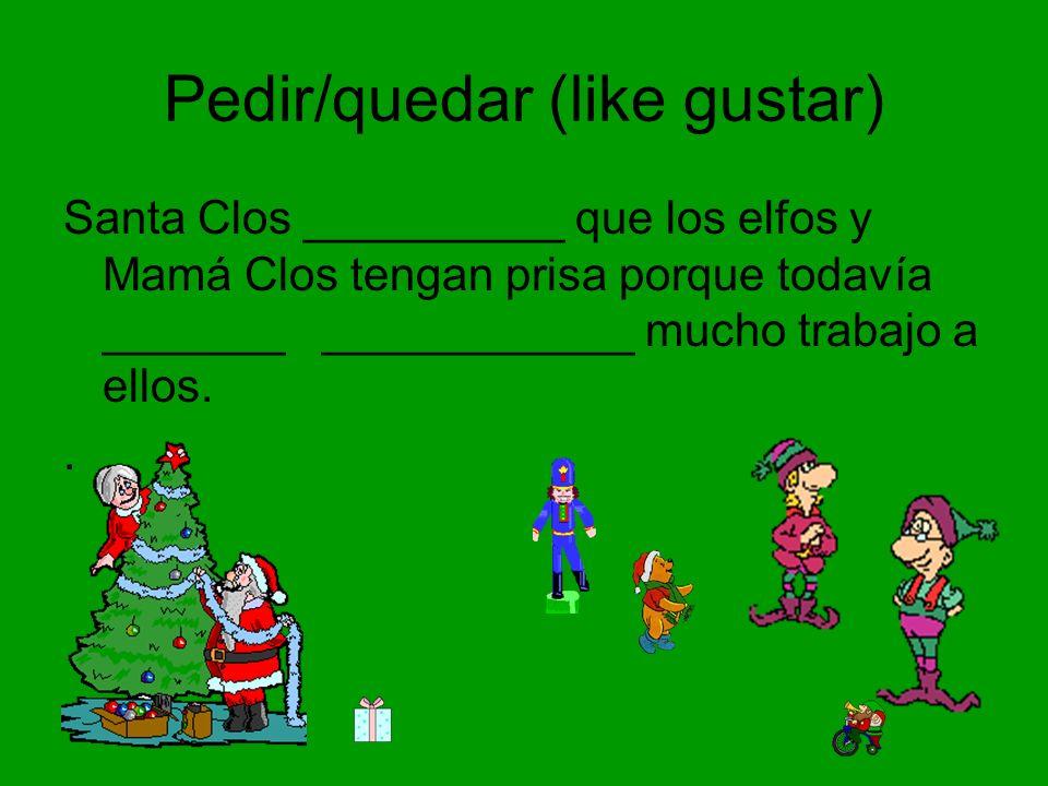 Pedir/quedar (like gustar)
