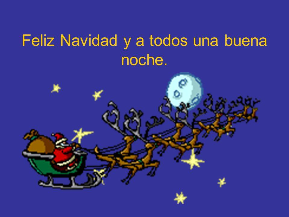 Feliz Navidad y a todos una buena noche.