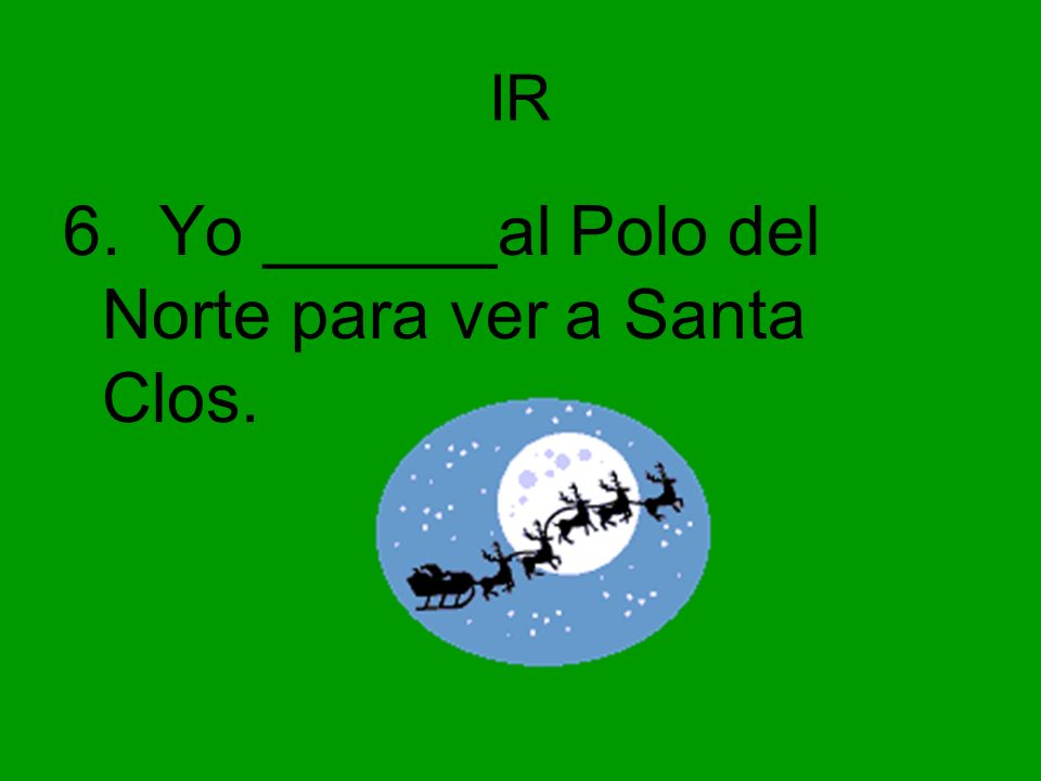 6. Yo ______al Polo del Norte para ver a Santa Clos.
