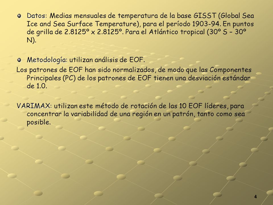 Datos: Medias mensuales de temperatura de la base GISST (Global Sea Ice and Sea Surface Temperature), para el período 1903-94. En puntos de grilla de 2.8125º x 2.8125º. Para el Atlántico tropical (30º S – 30º N).