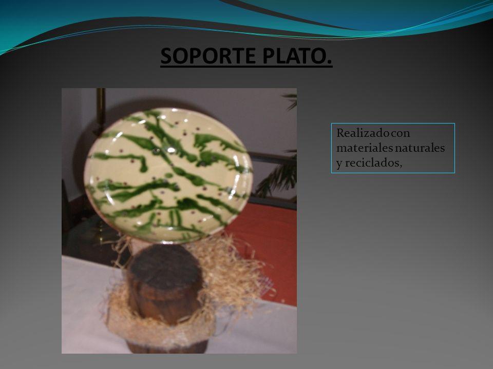 SOPORTE PLATO. Realizado con materiales naturales y reciclados,