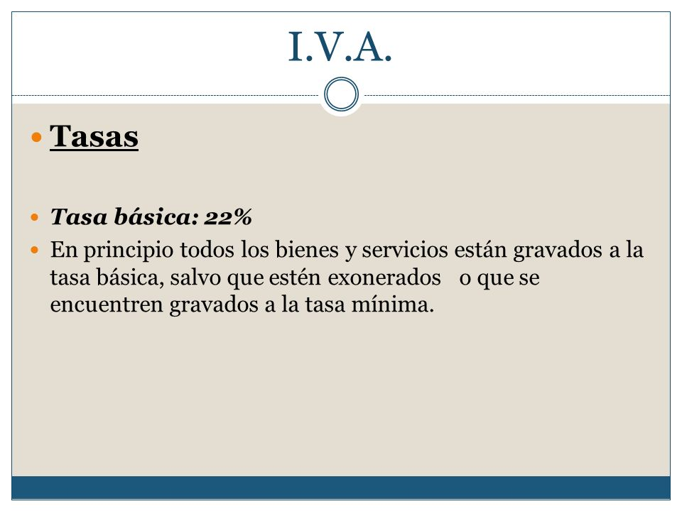 I.V.A. Tasas Tasa básica: 22%
