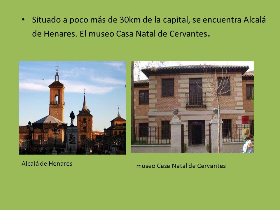 Situado a poco más de 30km de la capital, se encuentra Alcalá de Henares. El museo Casa Natal de Cervantes.
