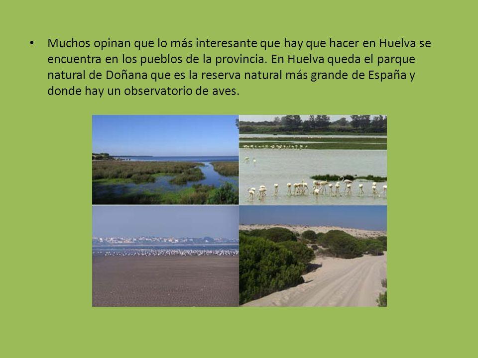 Muchos opinan que lo más interesante que hay que hacer en Huelva se encuentra en los pueblos de la provincia.