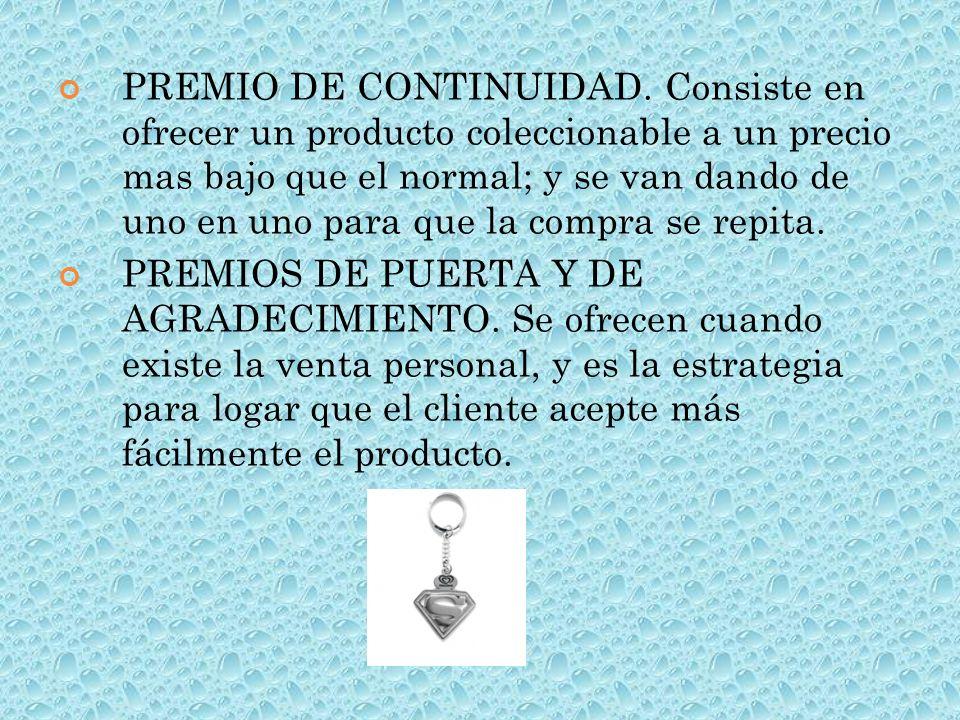 PREMIO DE CONTINUIDAD. Consiste en ofrecer un producto coleccionable a un precio mas bajo que el normal; y se van dando de uno en uno para que la compra se repita.