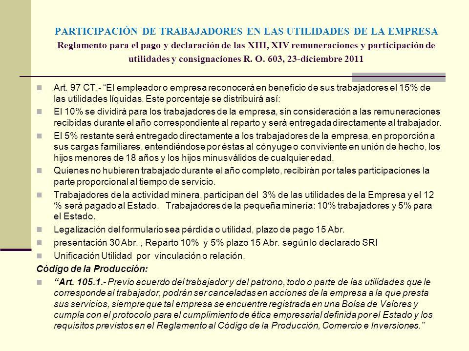 PARTICIPACIÓN DE TRABAJADORES EN LAS UTILIDADES DE LA EMPRESA Reglamento para el pago y declaración de las XIII, XIV remuneraciones y participación de utilidades y consignaciones R. O. 603, 23-diciembre 2011