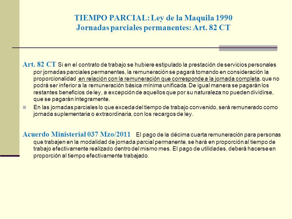 TIEMPO PARCIAL: Ley de la Maquila 1990 Jornadas parciales permanentes: Art. 82 CT