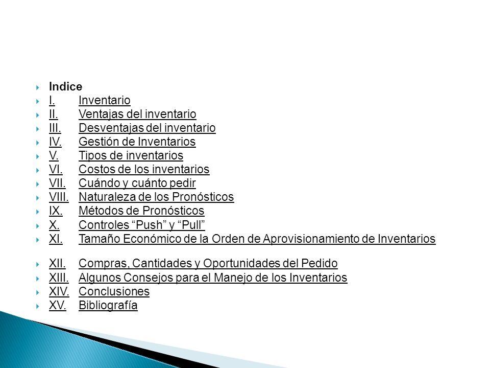 Indice I. Inventario. II. Ventajas del inventario. III. Desventajas del inventario. IV. Gestión de Inventarios.