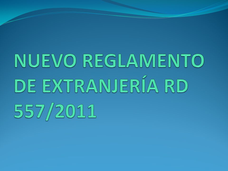 NUEVO REGLAMENTO DE EXTRANJERÍA RD 557/2011