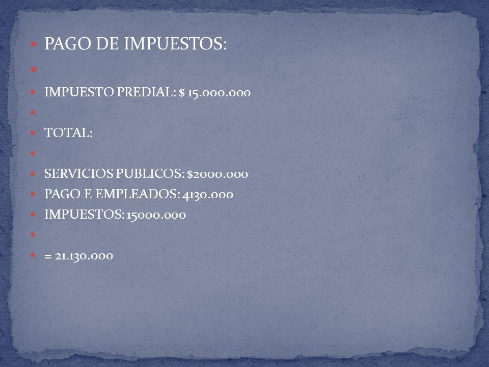 PAGO DE IMPUESTOS: IMPUESTO PREDIAL: $ 15.000.000 TOTAL: