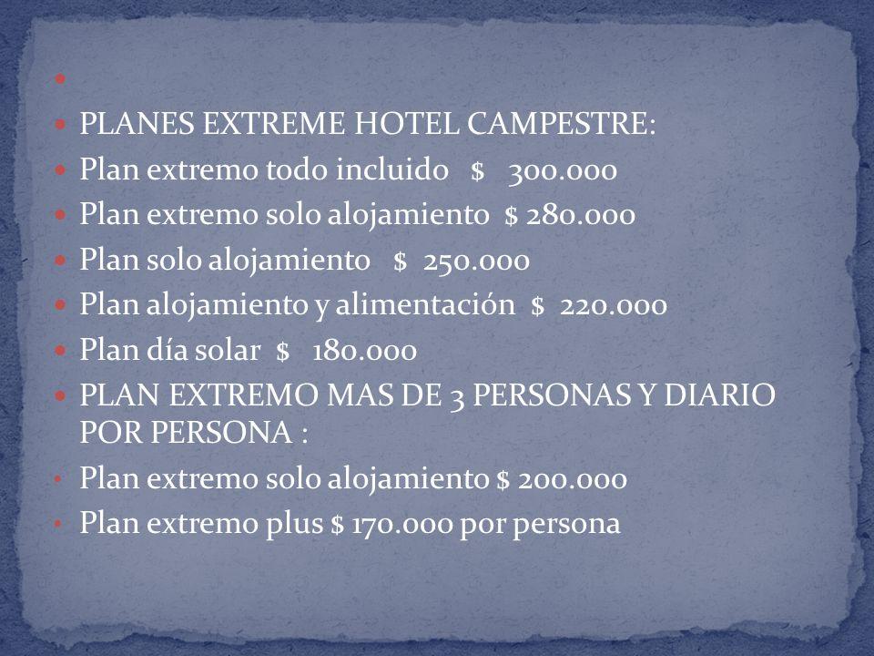 PLANES EXTREME HOTEL CAMPESTRE: Plan extremo todo incluido $ 300.000. Plan extremo solo alojamiento $ 280.000.