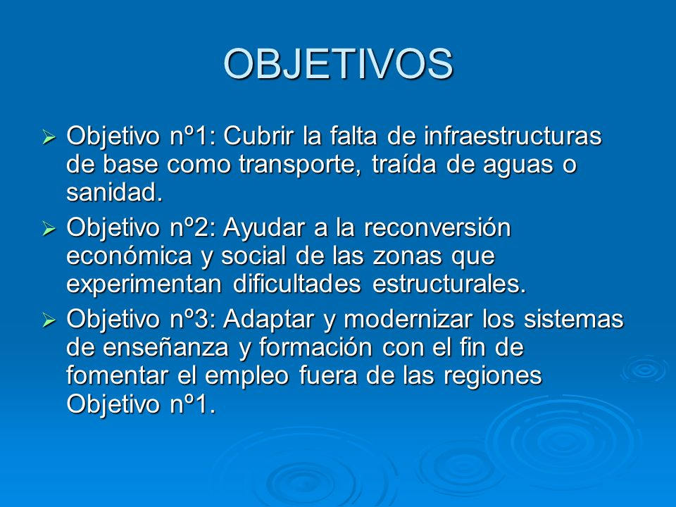 OBJETIVOS Objetivo nº1: Cubrir la falta de infraestructuras de base como transporte, traída de aguas o sanidad.