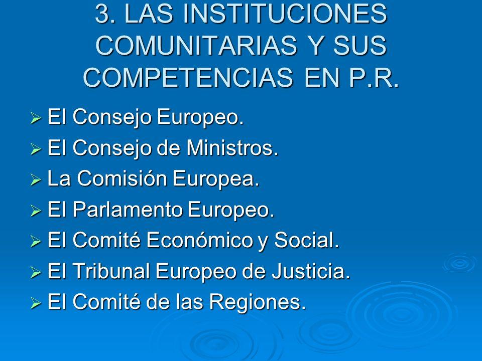 3. LAS INSTITUCIONES COMUNITARIAS Y SUS COMPETENCIAS EN P.R.
