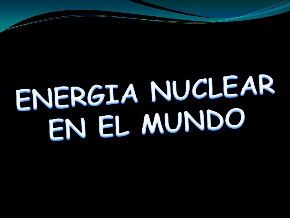 ENERGIA NUCLEAR EN EL MUNDO