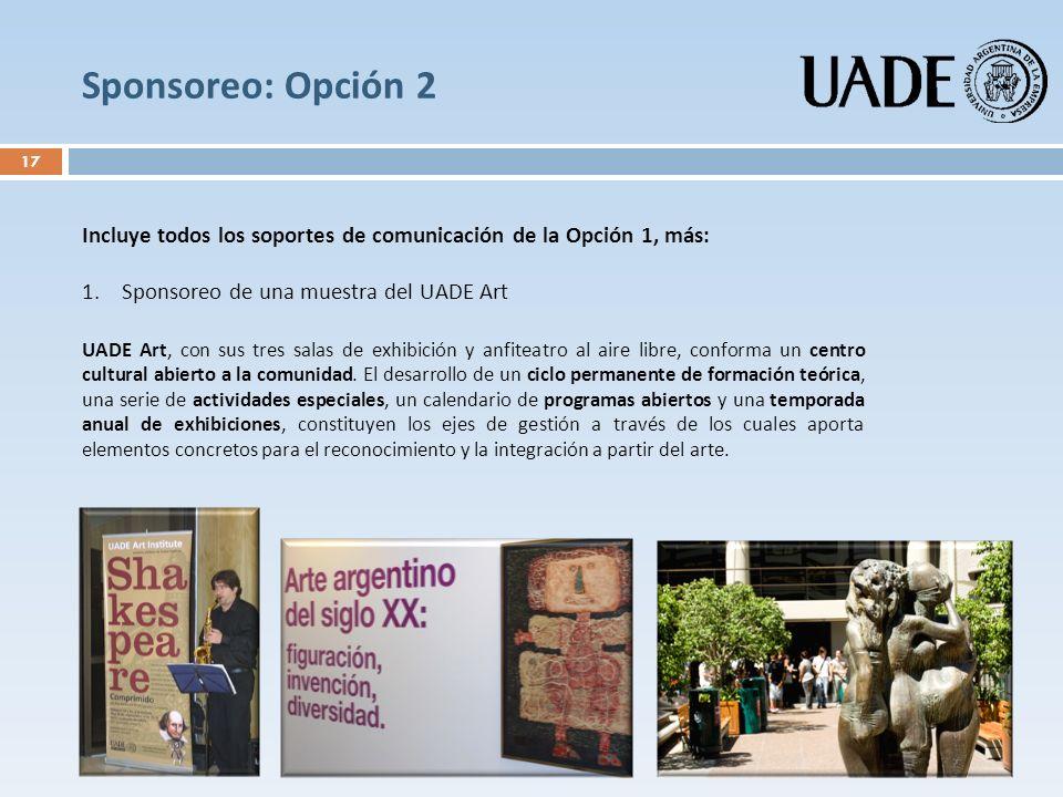 Sponsoreo: Opción 2 Incluye todos los soportes de comunicación de la Opción 1, más: Sponsoreo de una muestra del UADE Art.
