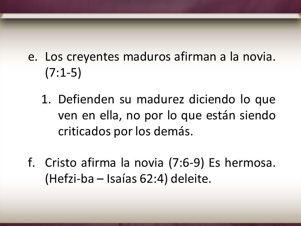 Los creyentes maduros afirman a la novia. (7:1-5)